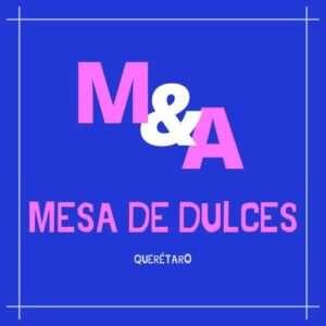 Mesa de Dulces en Querétaro
